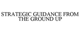 mark for STRATEGIC GUIDANCE FROM THE GROUND UP, trademark #77445894