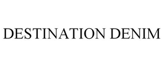 mark for DESTINATION DENIM, trademark #77448571