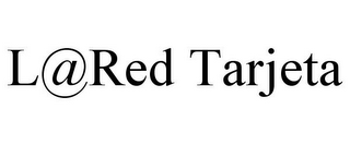 mark for L@RED TARJETA, trademark #77455423