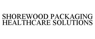 mark for SHOREWOOD PACKAGING HEALTHCARE SOLUTIONS, trademark #77457719