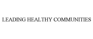 mark for LEADING HEALTHY COMMUNITIES, trademark #77459904