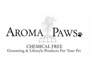 mark for AROMA PAWS CHEMICAL FREE GROOMING & LIFESTYLE PRODUCTS FOR YOUR PET, trademark #77464532