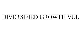 mark for DIVERSIFIED GROWTH VUL, trademark #77465342