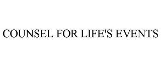 mark for COUNSEL FOR LIFE'S EVENTS, trademark #77465402