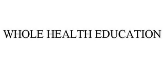 mark for WHOLE HEALTH EDUCATION, trademark #77466592