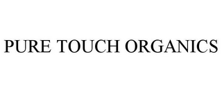 mark for PURE TOUCH ORGANICS, trademark #77467443
