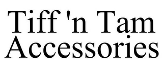 mark for TIFF 'N TAM ACCESSORIES, trademark #77471502