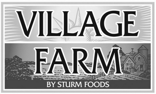 mark for VILLAGE FARM BY STURM FOODS, trademark #77472926