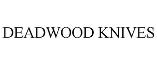 mark for DEADWOOD KNIVES, trademark #77475281