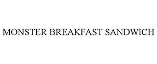 mark for MONSTER BREAKFAST SANDWICH, trademark #77476701