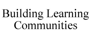 mark for BUILDING LEARNING COMMUNITIES, trademark #77477563