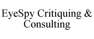 mark for EYESPY CRITIQUING & CONSULTING, trademark #77478063