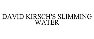 mark for DAVID KIRSCH'S SLIMMING WATER, trademark #77480462