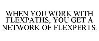 mark for WHEN YOU WORK WITH FLEXPATHS, YOU GET A NETWORK OF FLEXPERTS., trademark #77481416