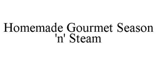 mark for HOMEMADE GOURMET SEASON 'N' STEAM, trademark #77482648
