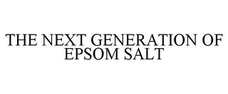 mark for THE NEXT GENERATION OF EPSOM SALT, trademark #77487114