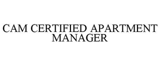 mark for CAM CERTIFIED APARTMENT MANAGER, trademark #77487469