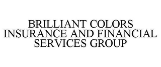mark for BRILLIANT COLORS INSURANCE AND FINANCIAL SERVICES GROUP, trademark #77490081