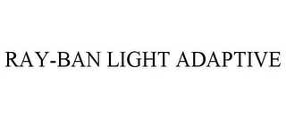 mark for RAY-BAN LIGHT ADAPTIVE, trademark #77494077