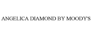 mark for ANGELICA DIAMOND BY MOODY'S, trademark #77497788