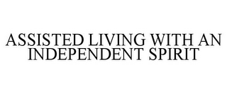 mark for ASSISTED LIVING WITH AN INDEPENDENT SPIRIT, trademark #77499983