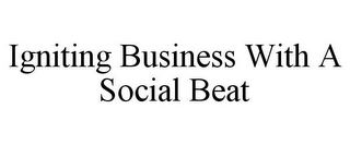 mark for IGNITING BUSINESS WITH A SOCIAL BEAT, trademark #77507190