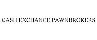 mark for CASH EXCHANGE PAWNBROKERS, trademark #77507500
