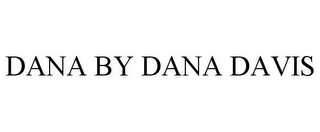 mark for DANA BY DANA DAVIS, trademark #77512586