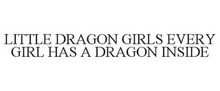 mark for LITTLE DRAGON GIRLS EVERY GIRL HAS A DRAGON INSIDE, trademark #77520819