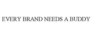 mark for EVERY BRAND NEEDS A BUDDY, trademark #77522362
