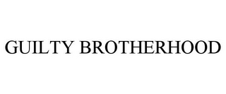 mark for GUILTY BROTHERHOOD, trademark #77523242