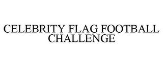 mark for CELEBRITY FLAG FOOTBALL CHALLENGE, trademark #77527572