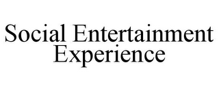mark for SOCIAL ENTERTAINMENT EXPERIENCE, trademark #77529919