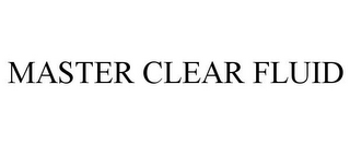 mark for MASTER CLEAR FLUID, trademark #77532503