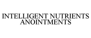 mark for INTELLIGENT NUTRIENTS ANOINTMENTS, trademark #77533322