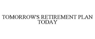 mark for TOMORROW'S RETIREMENT PLAN TODAY, trademark #77534988