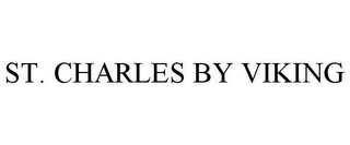 mark for ST. CHARLES BY VIKING, trademark #77537179