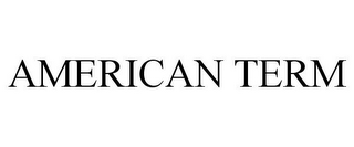mark for AMERICAN TERM, trademark #77543511