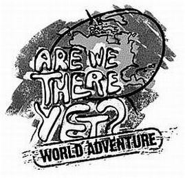 mark for ARE WE THERE YET? WORLD ADVENTURE, trademark #77551382