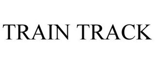 mark for TRAIN TRACK, trademark #77559202