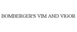mark for BOMBERGER'S VIM AND VIGOR, trademark #77563353