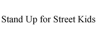 mark for STAND UP FOR STREET KIDS, trademark #77563672