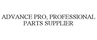 mark for ADVANCE PRO, PROFESSIONAL PARTS SUPPLIER, trademark #77566023