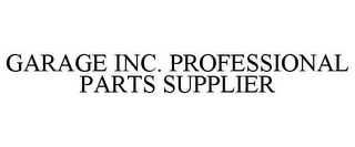 mark for GARAGE INC. PROFESSIONAL PARTS SUPPLIER, trademark #77566024