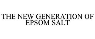 mark for THE NEW GENERATION OF EPSOM SALT, trademark #77567285