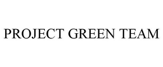 mark for PROJECT GREEN TEAM, trademark #77572386