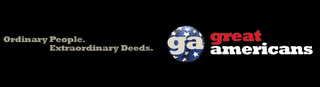 mark for GA GREAT AMERICANS ORDINARY PEOPLE. EXTRAORDINARY DEEDS., trademark #77580171