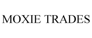 mark for MOXIE TRADES, trademark #77580917