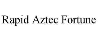 mark for RAPID AZTEC FORTUNE, trademark #77581757