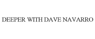 mark for DEEPER WITH DAVE NAVARRO, trademark #77587443